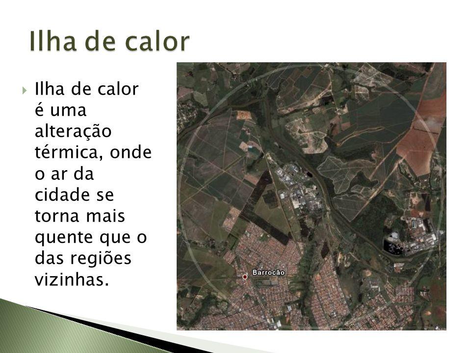 Ilha de calor é uma alteração térmica, onde o ar da cidade se torna mais quente que o das regiões vizinhas.