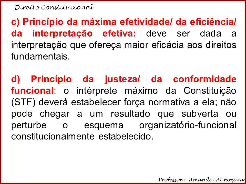 Direito Constitucional Professora Amanda Almozara 4 c) Princípio da máxima efetividade/ da eficiência/ da interpretação efetiva: deve ser dada a inter