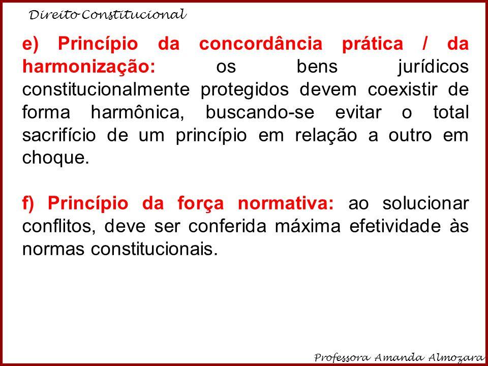 Direito Constitucional Professora Amanda Almozara 5 e) Princípio da concordância prática / da harmonização: os bens jurídicos constitucionalmente prot