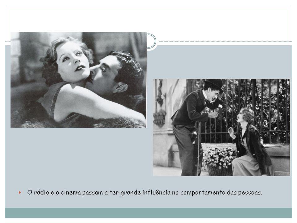 O rádio e o cinema passam a ter grande influência no comportamento das pessoas.