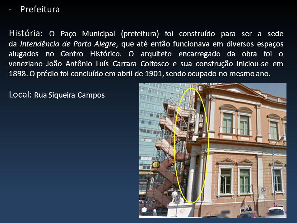 -Prefeitura História: O Paço Municipal (prefeitura) foi construído para ser a sede da Intendência de Porto Alegre, que até então funcionava em diverso