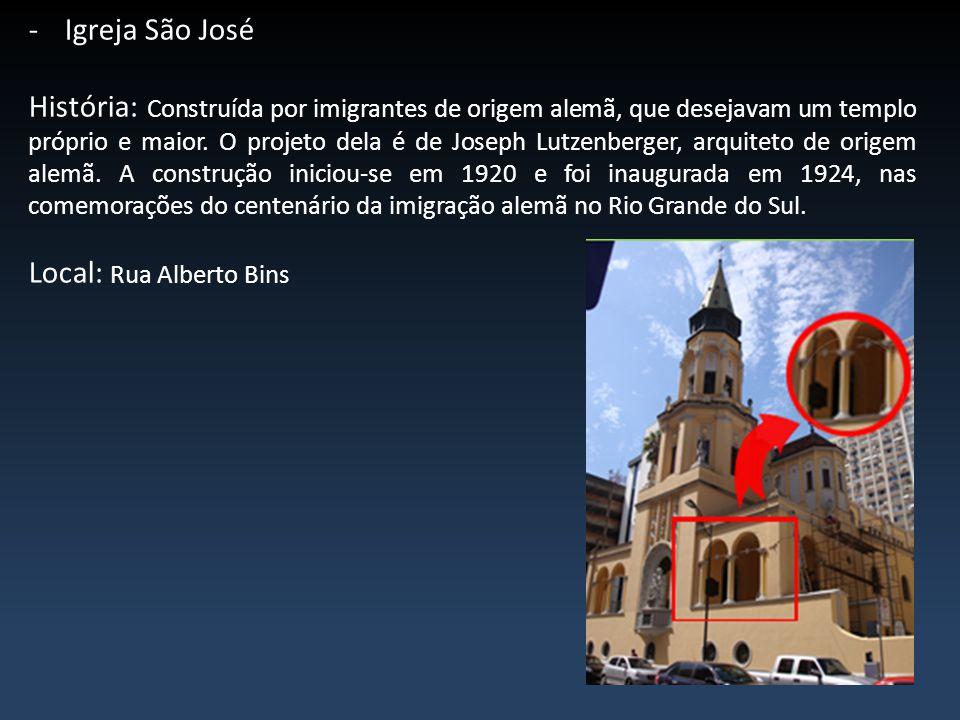 -Igreja São José História: Construída por imigrantes de origem alemã, que desejavam um templo próprio e maior. O projeto dela é de Joseph Lutzenberger