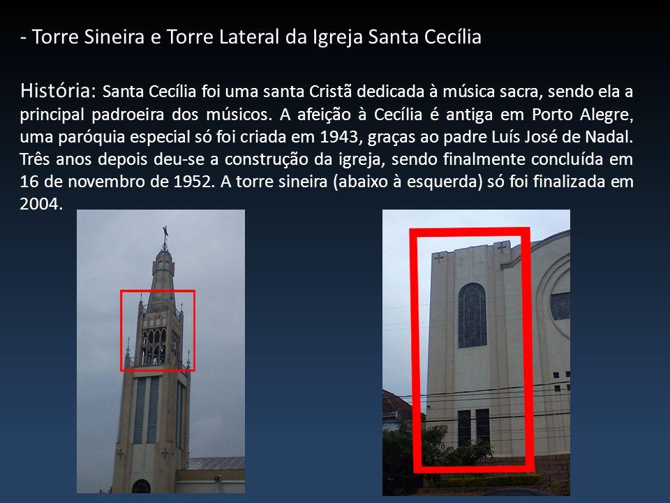 - Torre Sineira e Torre Lateral da Igreja Santa Cecília História: Santa Cecília foi uma santa Cristã dedicada à música sacra, sendo ela a principal pa