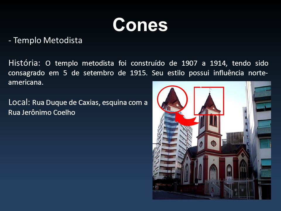 Cones - Templo Metodista História: O templo metodista foi construído de 1907 a 1914, tendo sido consagrado em 5 de setembro de 1915. Seu estilo possui