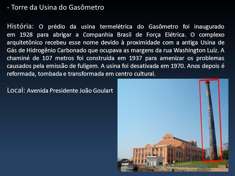- Torre da Usina do Gasômetro História: O prédio da usina termelétrica do Gasômetro foi inaugurado em 1928 para abrigar a Companhia Brasil de Força El