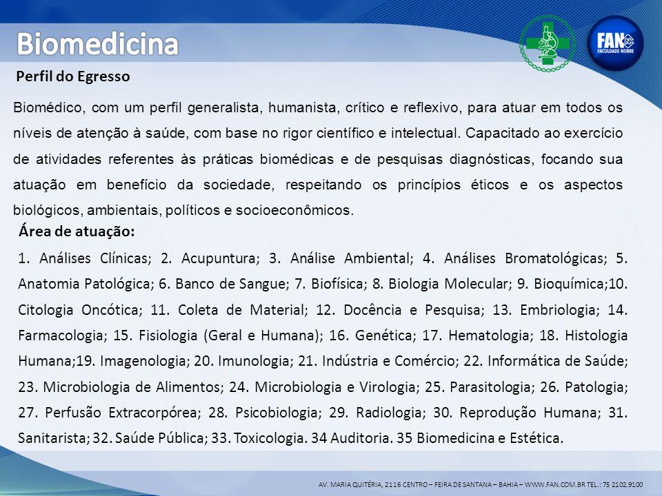 AV. MARIA QUITÉRIA, 2116 CENTRO – FEIRA DE SANTANA – BAHIA – WWW.FAN.COM.BR TEL.: 75 2102.9100 Perfil do Egresso Biomédico, com um perfil generalista,