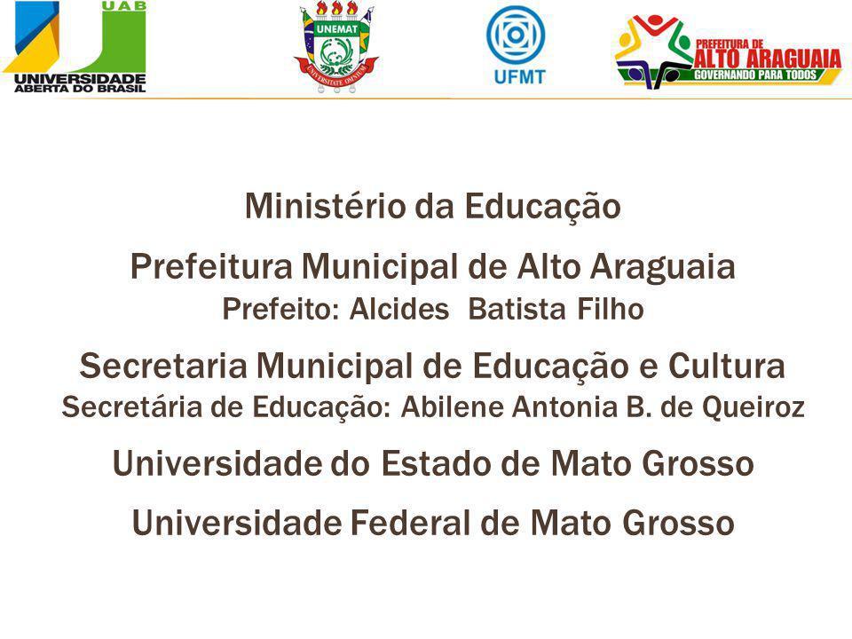 Ministério da Educação Prefeitura Municipal de Alto Araguaia Prefeito: Alcides Batista Filho Secretaria Municipal de Educação e Cultura Secretária de
