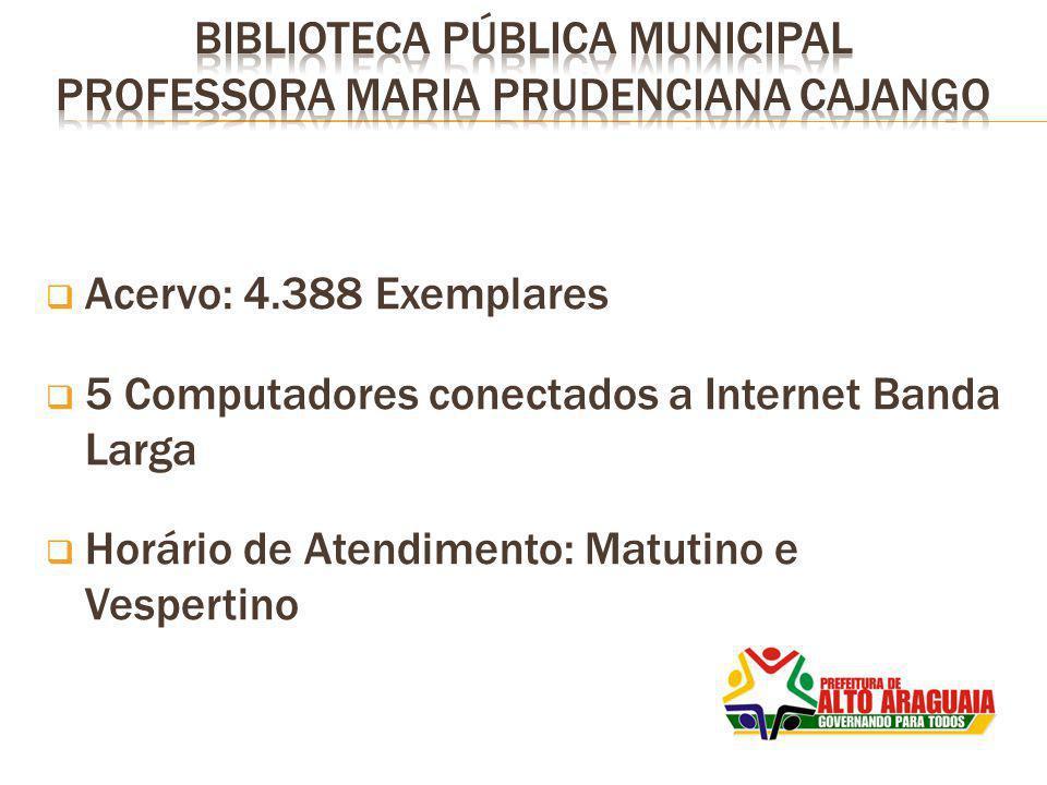 Acervo: 4.388 Exemplares 5 Computadores conectados a Internet Banda Larga Horário de Atendimento: Matutino e Vespertino