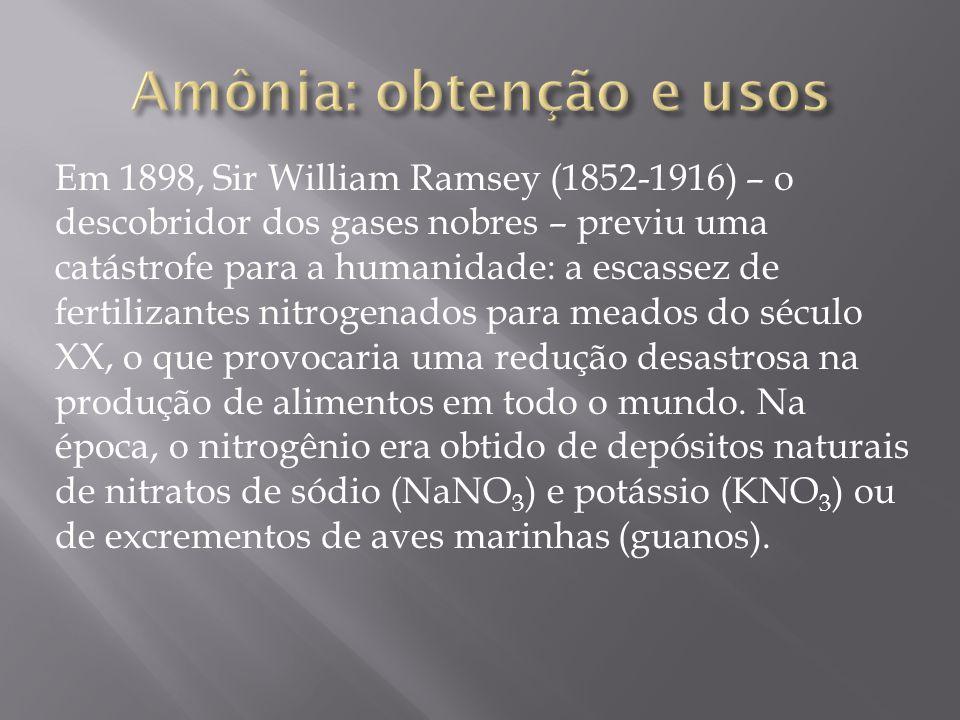 Em 1898, Sir William Ramsey (1852-1916) – o descobridor dos gases nobres – previu uma catástrofe para a humanidade: a escassez de fertilizantes nitrog
