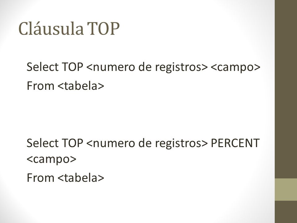 Cláusula TOP Select TOP From Select TOP PERCENT From