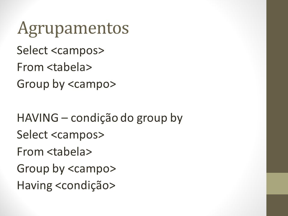 Agrupamentos Select From Group by HAVING – condição do group by Select From Group by Having