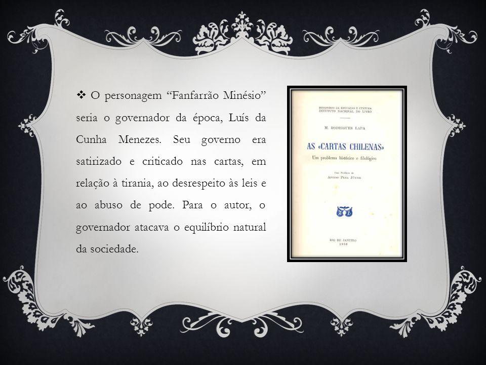O personagem Fanfarrão Minésio seria o governador da época, Luís da Cunha Menezes. Seu governo era satirizado e criticado nas cartas, em relação à tir
