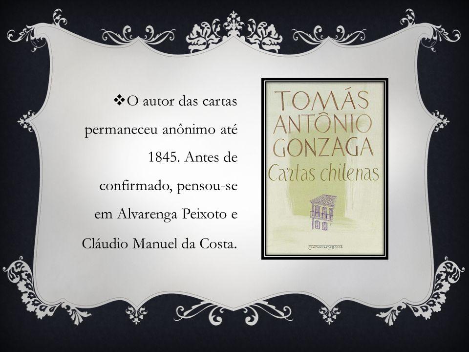 O autor das cartas permaneceu anônimo até 1845. Antes de confirmado, pensou-se em Alvarenga Peixoto e Cláudio Manuel da Costa.