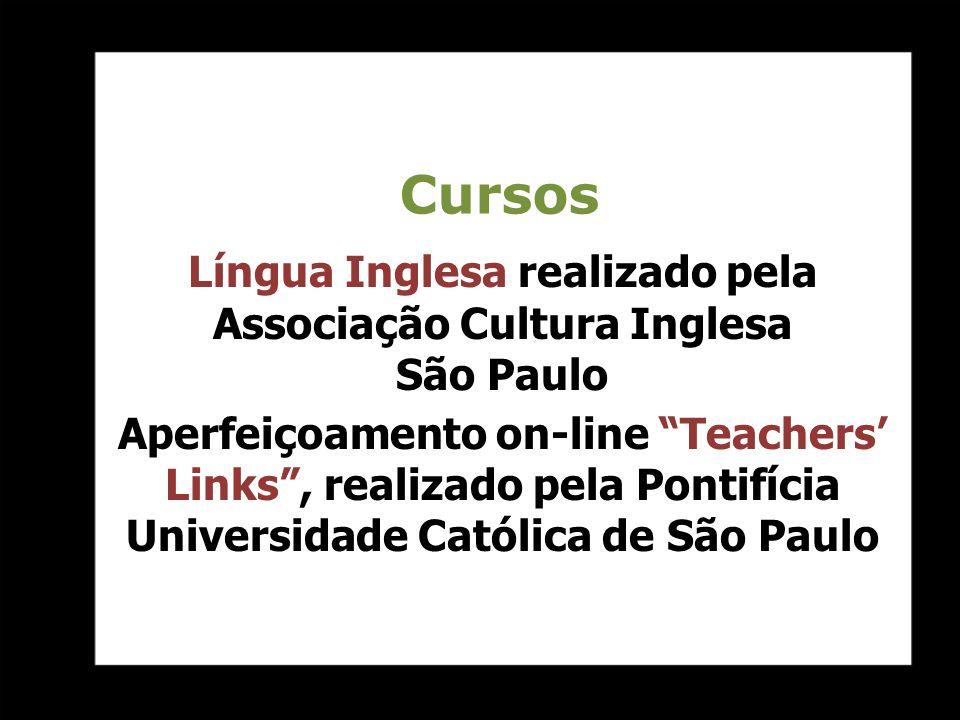 Cursos Língua Inglesa realizado pela Associação Cultura Inglesa São Paulo Aperfeiçoamento on-line Teachers Links, realizado pela Pontifícia Universida