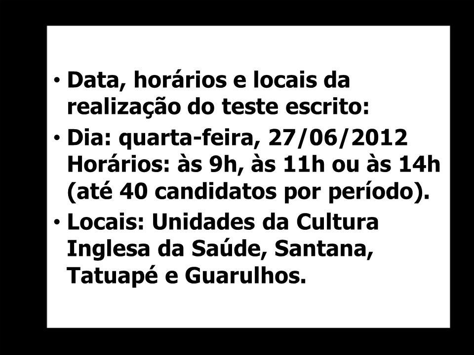 Data, horários e locais da realização do teste escrito: Dia: quarta-feira, 27/06/2012 Horários: às 9h, às 11h ou às 14h (até 40 candidatos por período