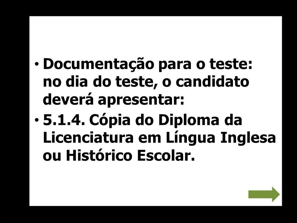 Documentação para o teste: no dia do teste, o candidato deverá apresentar: 5.1.4. Cópia do Diploma da Licenciatura em Língua Inglesa ou Histórico Esco