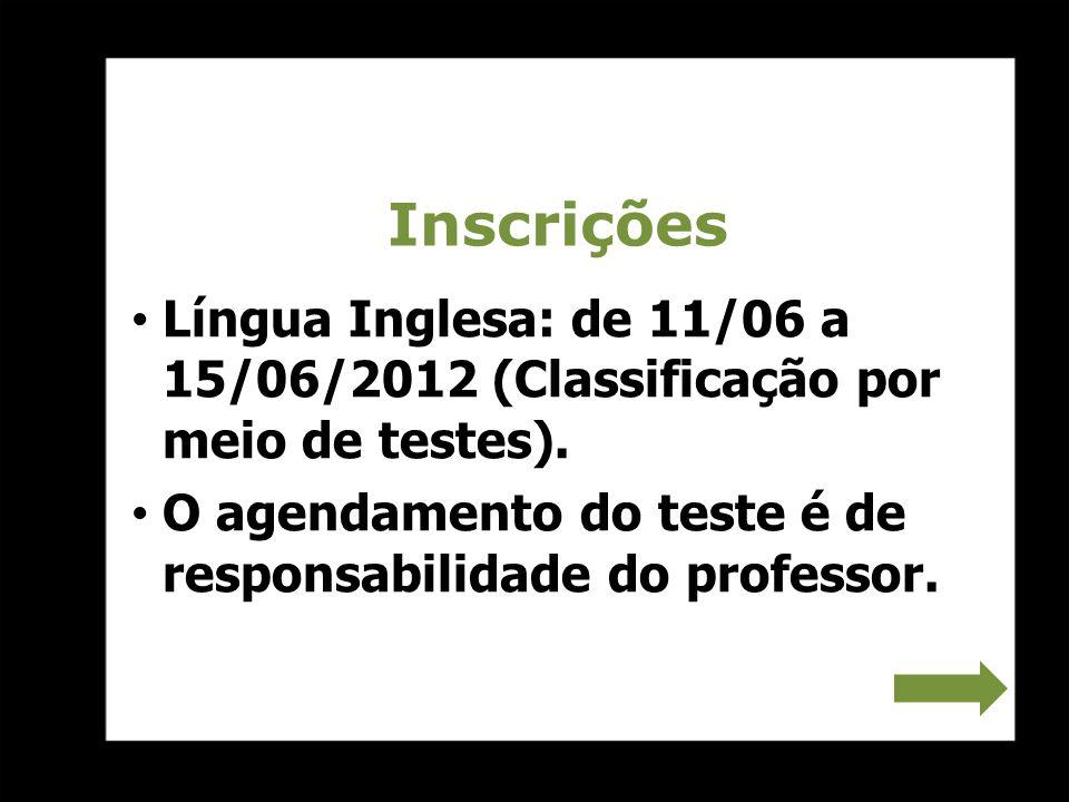 Inscrições Língua Inglesa: de 11/06 a 15/06/2012 (Classificação por meio de testes). O agendamento do teste é de responsabilidade do professor.