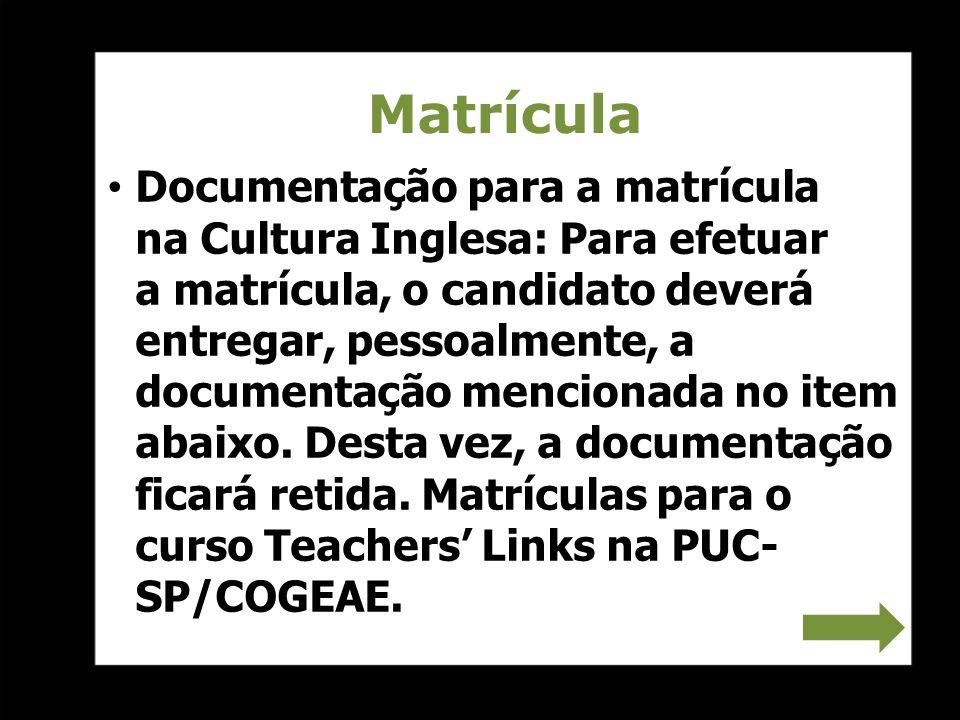 Matrícula Documentação para a matrícula na Cultura Inglesa: Para efetuar a matrícula, o candidato deverá entregar, pessoalmente, a documentação mencio