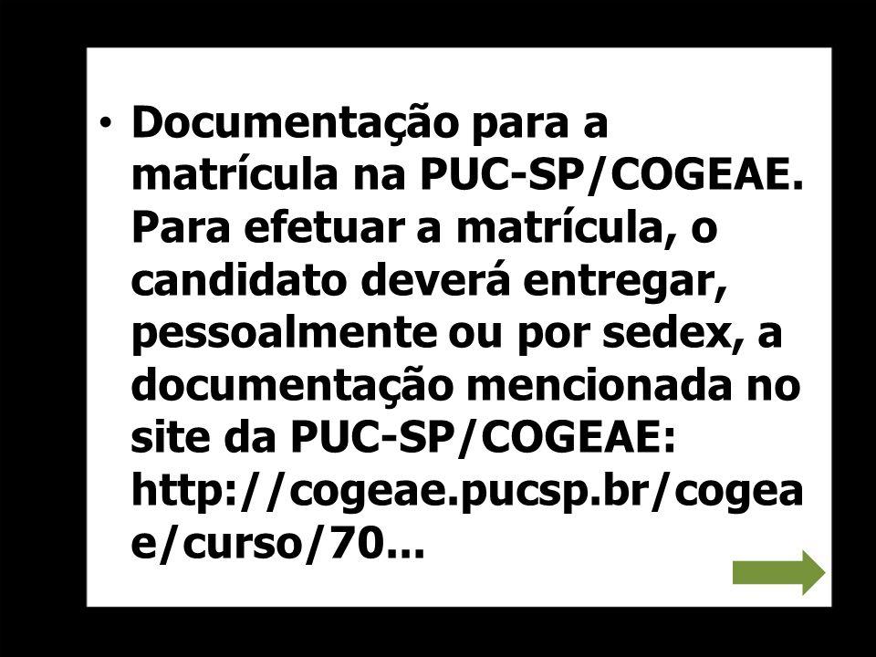 Documentação para a matrícula na PUC-SP/COGEAE. Para efetuar a matrícula, o candidato deverá entregar, pessoalmente ou por sedex, a documentação menci