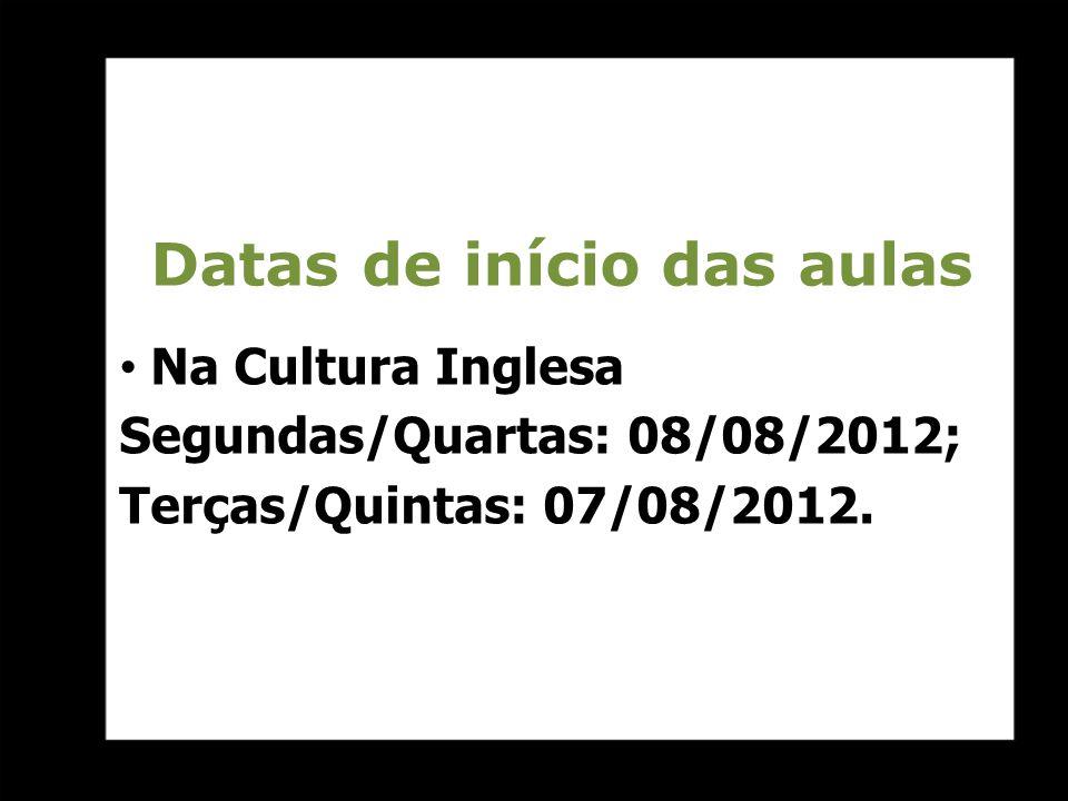 Datas de início das aulas Na Cultura Inglesa Segundas/Quartas: 08/08/2012; Terças/Quintas: 07/08/2012.
