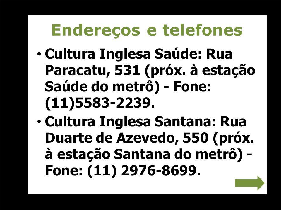 Endereços e telefones Cultura Inglesa Saúde: Rua Paracatu, 531 (próx. à estação Saúde do metrô) - Fone: (11)5583-2239. Cultura Inglesa Santana: Rua Du