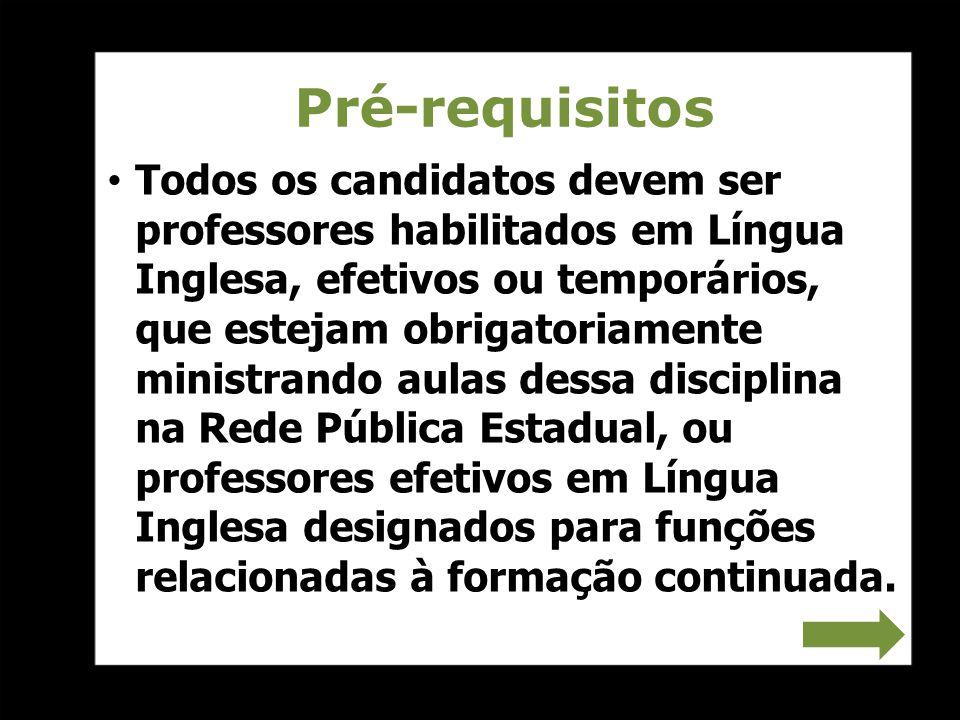 Pré-requisitos Todos os candidatos devem ser professores habilitados em Língua Inglesa, efetivos ou temporários, que estejam obrigatoriamente ministra