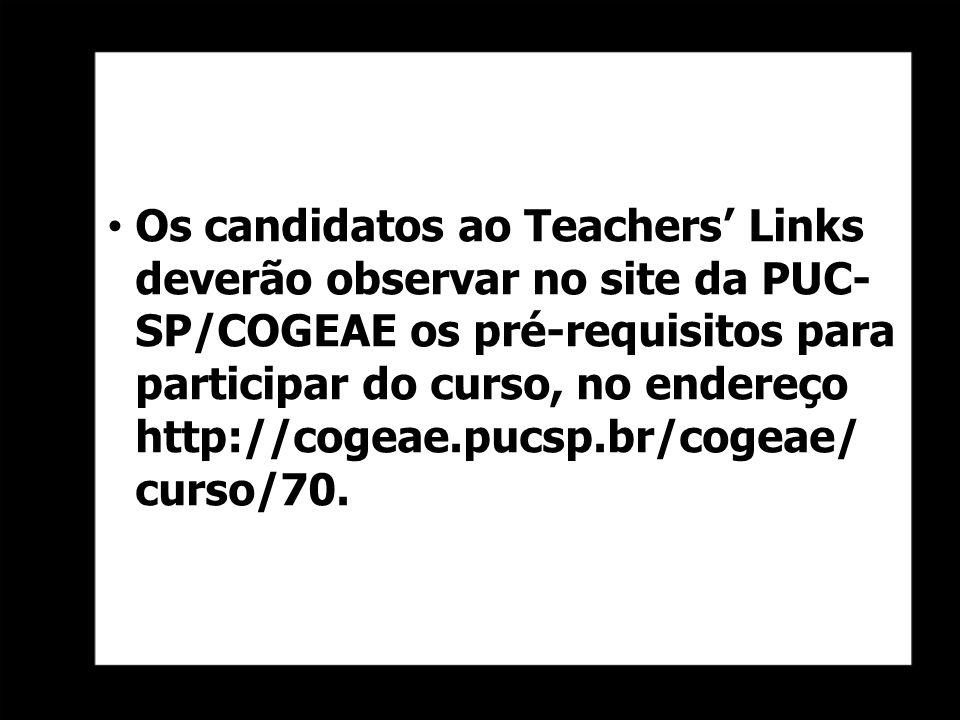 Os candidatos ao Teachers Links deverão observar no site da PUC- SP/COGEAE os pré-requisitos para participar do curso, no endereço http://cogeae.pucsp