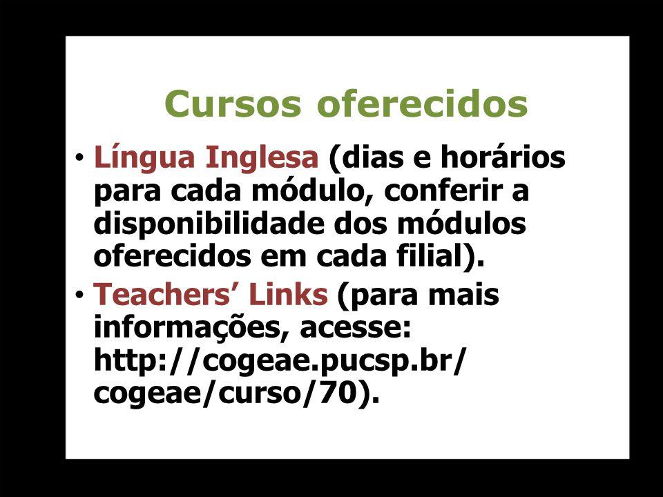 Cursos oferecidos Língua Inglesa (dias e horários para cada módulo, conferir a disponibilidade dos módulos oferecidos em cada filial). Teachers Links