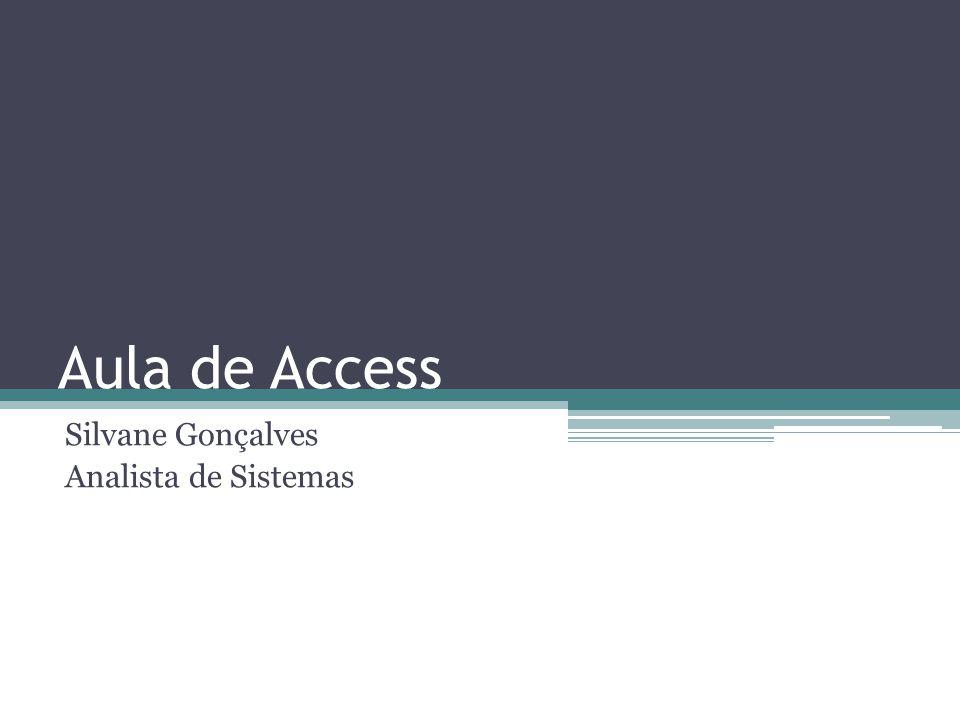 Aula de Access Silvane Gonçalves Analista de Sistemas