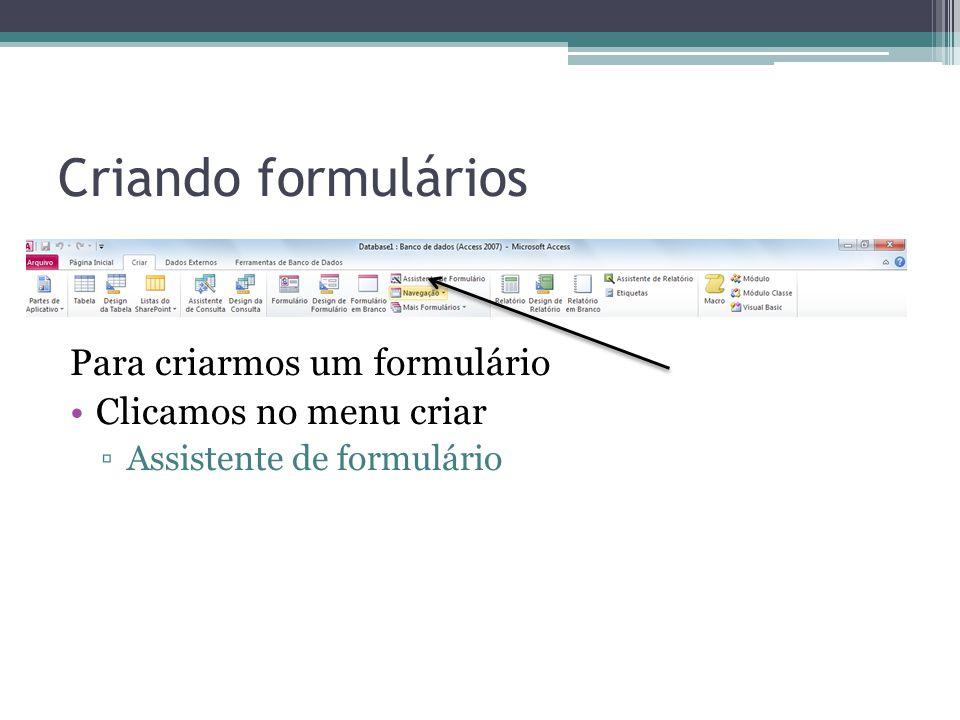 Criando formulários Para criarmos um formulário Clicamos no menu criar Assistente de formulário