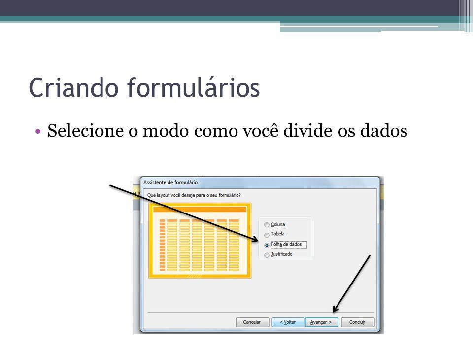 Criando formulários Selecione o modo como você divide os dados