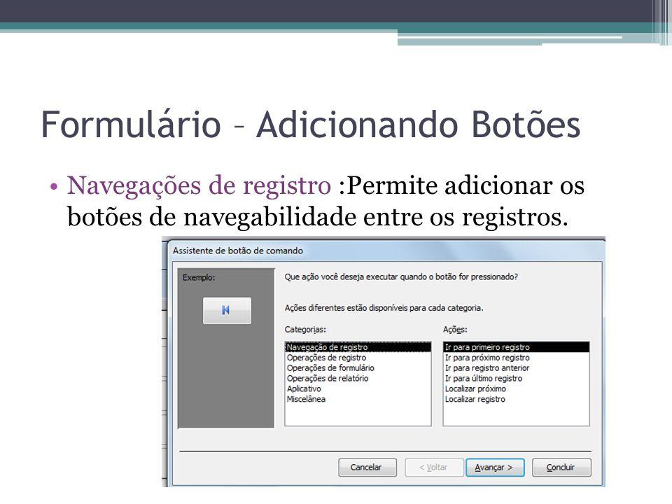 Formulário – Adicionando Botões Navegações de registro :Permite adicionar os botões de navegabilidade entre os registros.