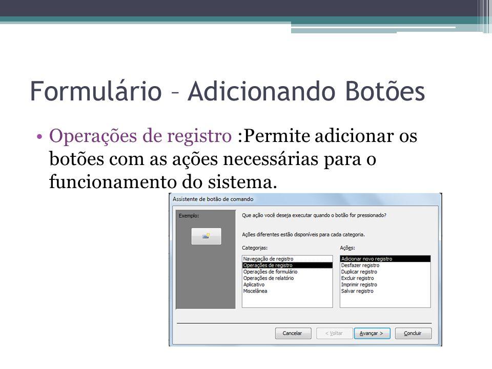 Formulário – Adicionando Botões Operações de registro :Permite adicionar os botões com as ações necessárias para o funcionamento do sistema.