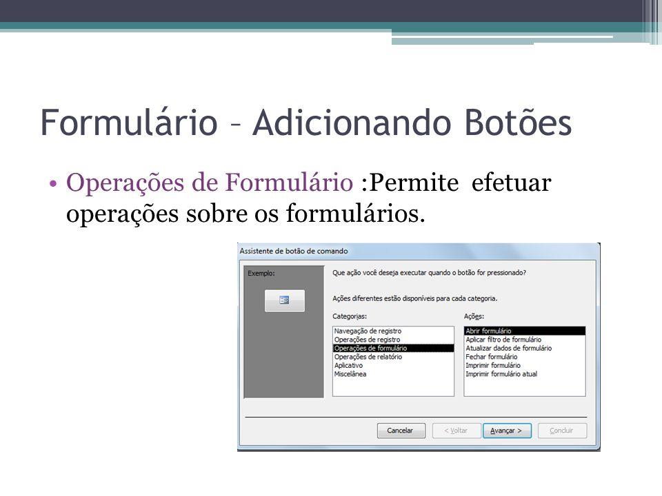 Formulário – Adicionando Botões Operações de Formulário :Permite efetuar operações sobre os formulários.
