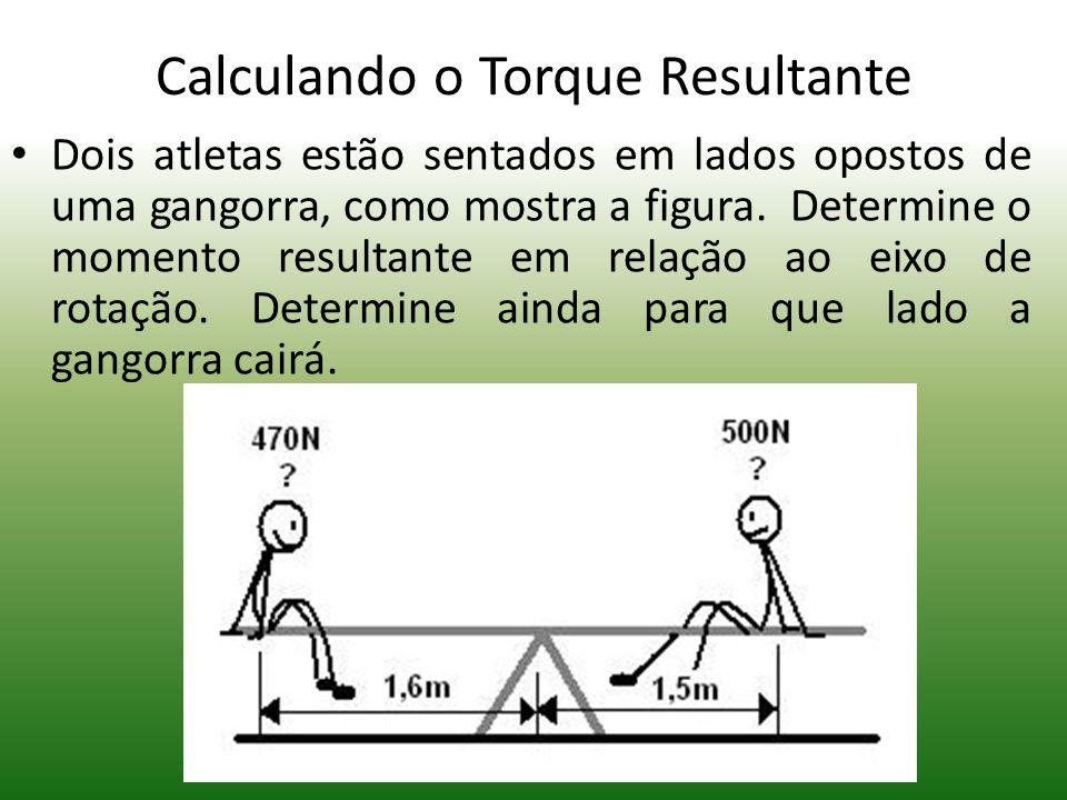 Calculando o Torque Calcule o torque das situações abaixo: