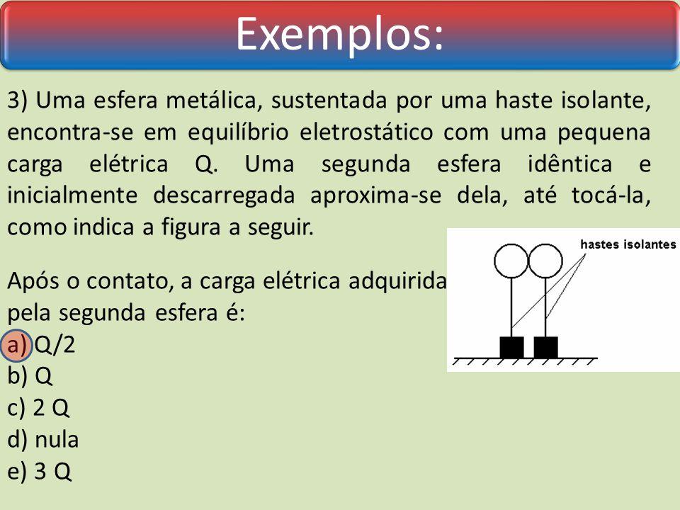 Exemplos: 2) Têm-se três esferas metálicas A, B e C, inicialmente neutras.