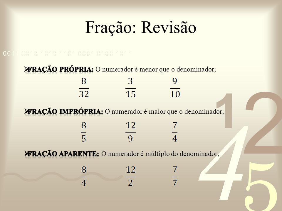 Fração: Operações Aritméticas Divisão SOLUÇÃO: Temos uma regra: 1)Repete a primeira fração; 2)Inverta a segunda fração (denominador vai para o lugar do numerador e o numerador vai para o lugar do denominador); 3)E por fim, multiplique as frações.