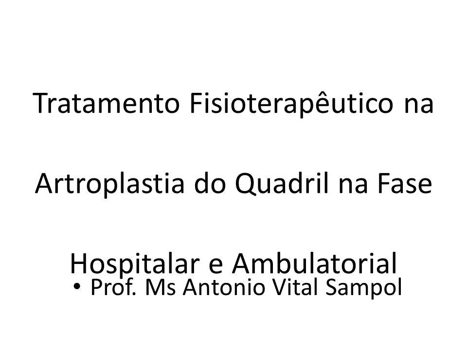 Tratamento Fisioterapêutico na Artroplastia do Quadril na Fase Hospitalar e Ambulatorial Prof. Ms Antonio Vital Sampol