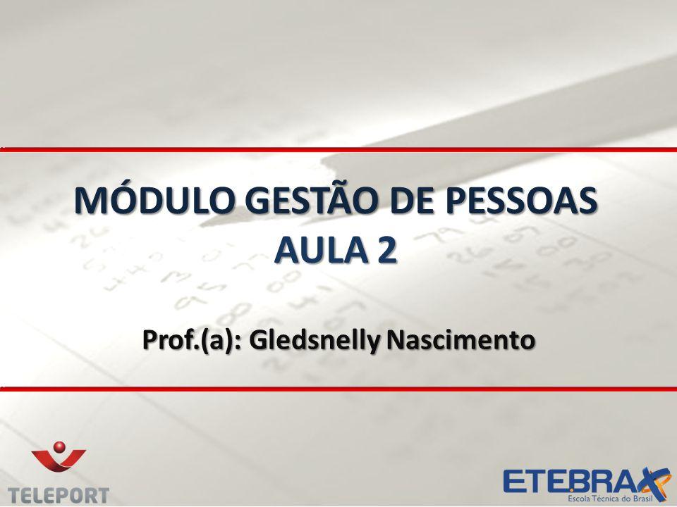 MÓDULO GESTÃO DE PESSOAS AULA 2 Prof.(a): Gledsnelly Nascimento