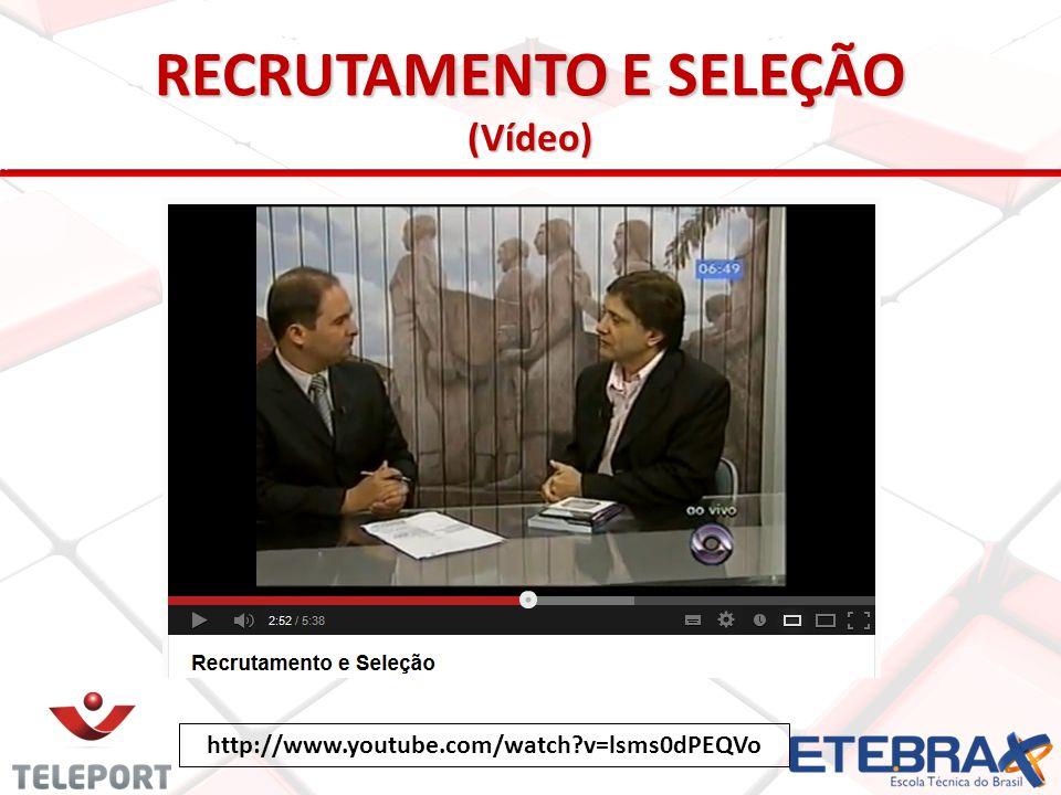 RECRUTAMENTO E SELEÇÃO (Vídeo) http://www.youtube.com/watch?v=lsms0dPEQVo