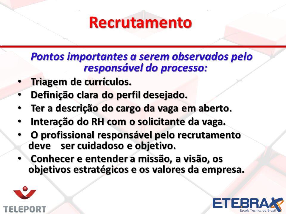 Recrutamento Pontos importantes a serem observados pelo responsável do processo: Pontos importantes a serem observados pelo responsável do processo: T
