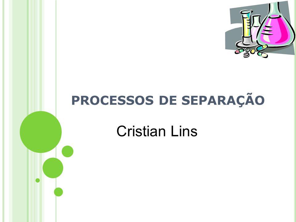PROCESSOS DE SEPARAÇÃO Cristian Lins