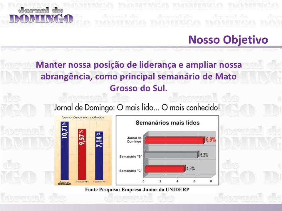 Manter nossa posição de liderança e ampliar nossa abrangência, como principal semanário de Mato Grosso do Sul.