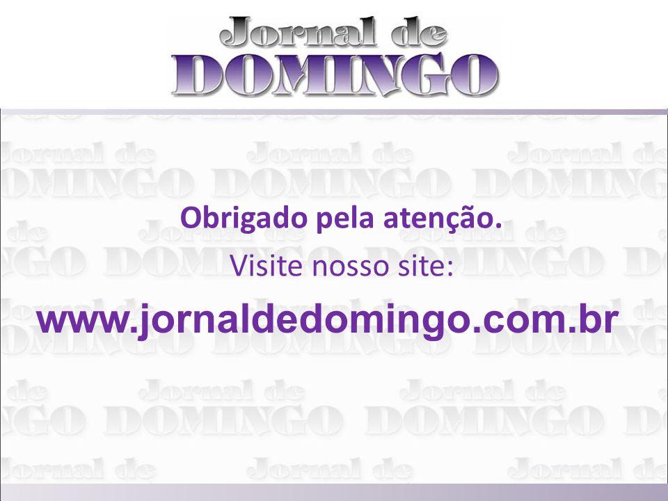 Obrigado pela atenção. Visite nosso site: www.jornaldedomingo.com.br