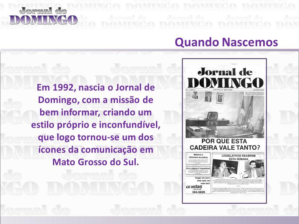 Em 1992, nascia o Jornal de Domingo, com a missão de bem informar, criando um estilo próprio e inconfundível, que logo tornou-se um dos ícones da comunicação em Mato Grosso do Sul.