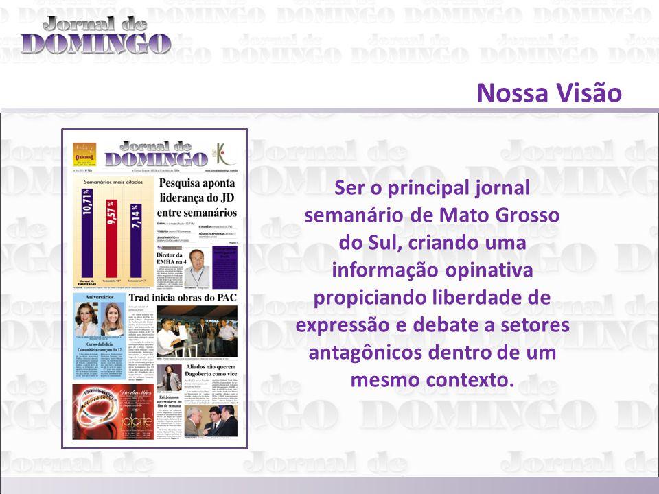 Fazer parte do domingo das pessoas, por ser referência em informação e uma alternativa primeira, dentre as opções que se oferecem, para leitura e entretenimento na cidade de Campo Grande e em Mato Grosso do Sul.