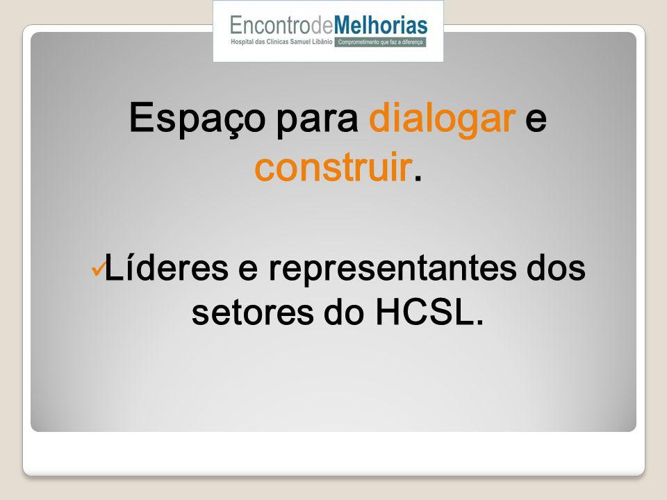 Espaço para dialogar e construir. Líderes e representantes dos setores do HCSL.