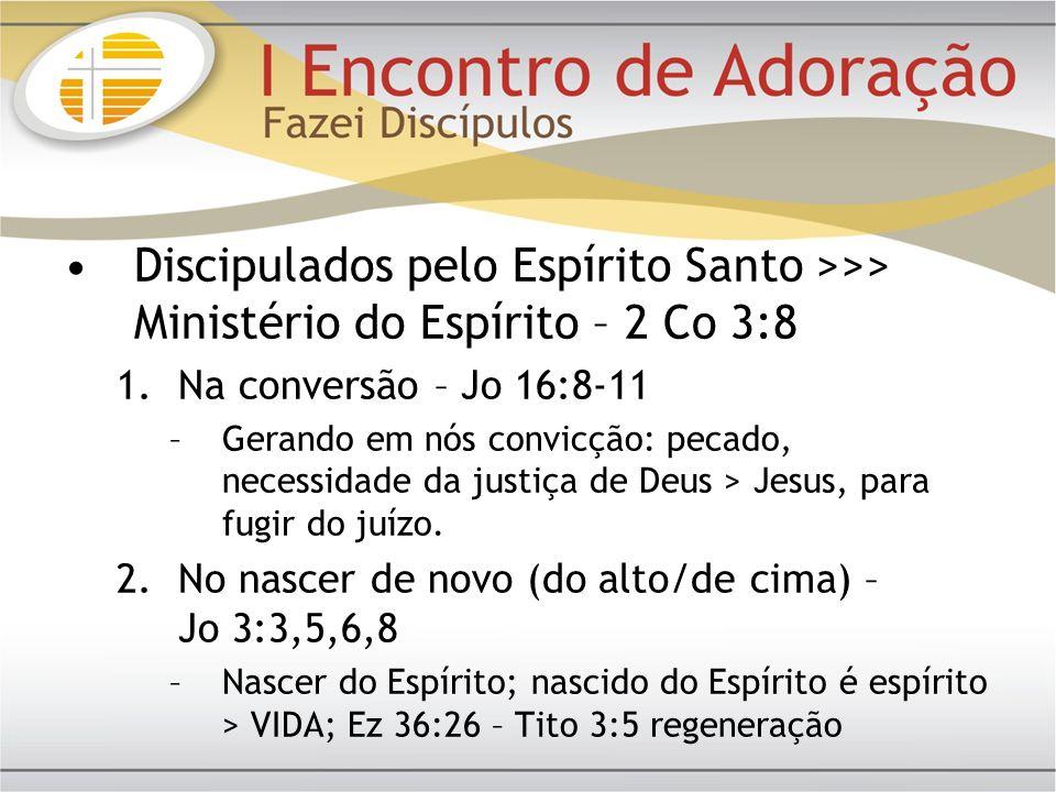 Discipulados pelo Espírito Santo >>> Ministério do Espírito – 2 Co 3:8 1.Na conversão – Jo 16:8-11 –Gerando em nós convicção: pecado, necessidade da j