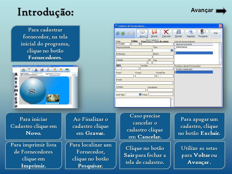 Para cadastrar fornecedor, na tela inicial do programa, clique no botão Fornecedores.