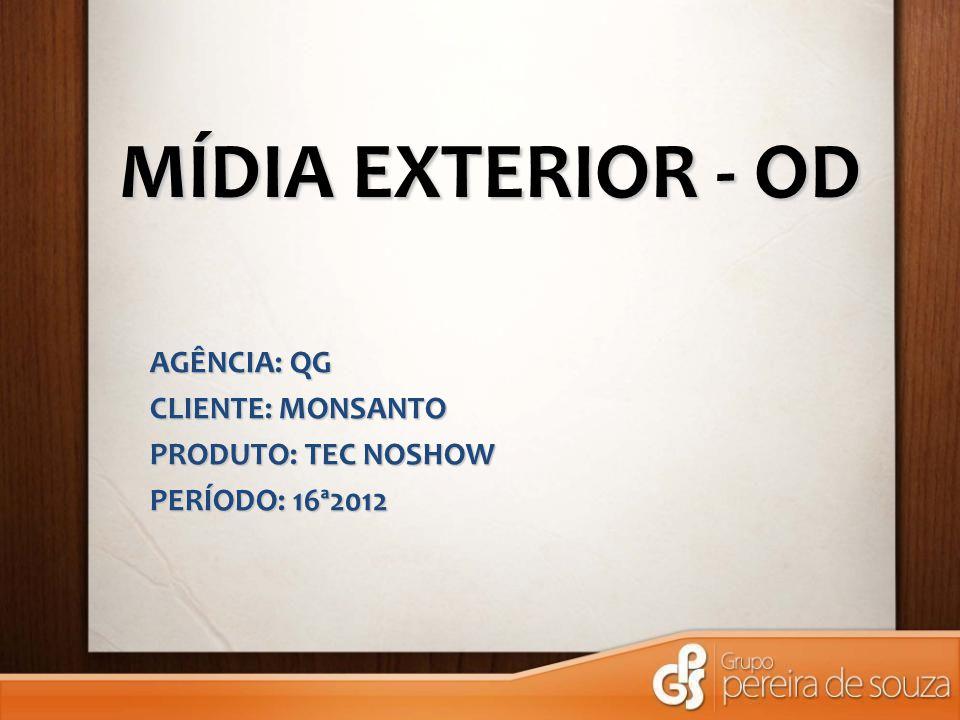 MÍDIA EXTERIOR - OD AGÊNCIA: QG CLIENTE: MONSANTO PRODUTO: TEC NOSHOW PERÍODO: 16ª2012